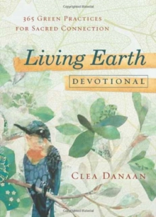 Living Earth Devotional : 365 Green Practices for Sacred Connection, Paperback / softback Book