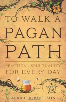 To Walk a Pagan Path : Practical Spirituality for Every Day, Paperback / softback Book