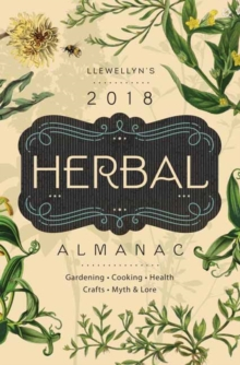 Herbal Almanac 2018 : Gardening, Cooking, Health, Crafts, Myth and Lore, Paperback Book