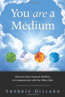 You are a Medium : Discover Your Natural Abilities to Communicate with the Other Side, Paperback / softback Book