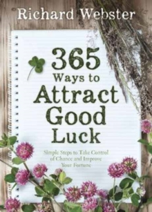 365 Ways to Attract Good Luck : Simple Steps to Take Control of Chance and Improve Your Fortune, Paperback / softback Book