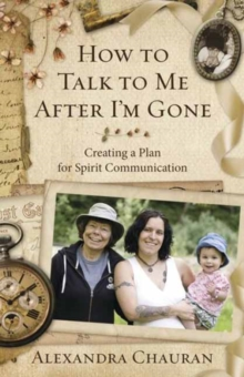 How to Talk to Me After I'm Gone : Creating a Plan for Spirit Communication, Paperback / softback Book