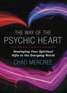 Way of the Psychic Heart : Developing Your Spiritual Gifts in the Everyday World, Paperback / softback Book