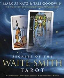 Secrets of the Waite-Smith Tarot : The True Story of the World's Most Popular Tarot, Paperback Book