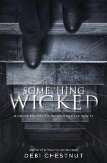 Something Wicked : A Ghost Hunter Explores Negative Spirits, Paperback / softback Book