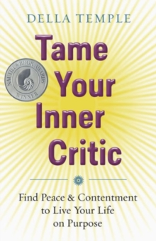 Tame Your Inner Critic : Find Peace and Contentment to Live Your Life on Purpose, Paperback Book