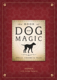 The Book of Dog Magic : Spells, Charms and Tales, Paperback Book