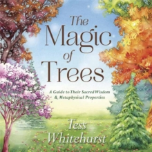 The Magic of Trees : A Guide to Their Sacred Wisdom and Metaphysical Properties, Paperback / softback Book