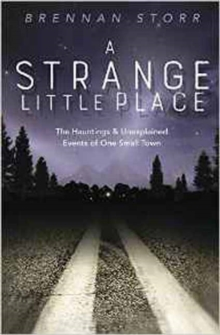 A Strange Little Place : The Hauntings and Unexplained Events of One Small Town, Paperback / softback Book