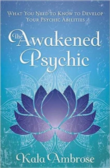 The Awakened Psychic : What You Need to Know to Develop Your Psychic Abilities, Paperback / softback Book