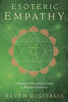 Esoteric Empathy : A Magickal and Metaphysical Guide to Emotional Sensitivity, Paperback / softback Book