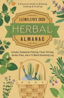 Llewellyn's 2020 Herbal Almanac : A Practical Guide to Growing, Cooking and Crafting, Paperback / softback Book