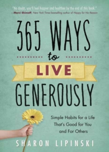 365 Ways to Live Generously : Simple Habits for a Life That's Good for You and for Others, Paperback / softback Book