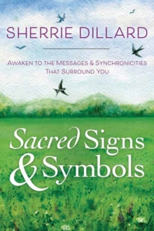 Sacred Signs and Symbols : Awaken to the Messages and Synchronicities That Surround You, Paperback Book
