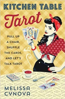 Kitchen Table Tarot : Pull Up a Chair, Shuffle the Cards, and Let's Talk Tarot, Paperback / softback Book