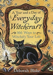 A Year and a Day of Everyday Witchcraft : 366 Ways to Witchify Your Life, Paperback Book