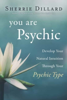 You Are Psychic : Develop Your Natural Intuition Through Your Psychic Type, Paperback / softback Book