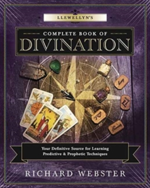 Llewellyn's Complete Book of Divination : Your Definitive Source for Learning Predictive and Prophetic Techniques, Paperback Book