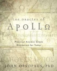 The Oracles of Apollo : Practical Ancient Greek Divination for Today, Paperback / softback Book