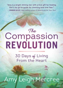The Compassion Revolution : 30 Days of Living from the Heart, Paperback Book