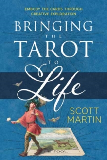 Bringing the Tarot to Life : Embody the Cards Through Creative Exploration, Paperback Book