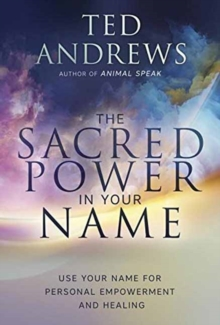 Sacred Power in Your Name, The : Using Your Name for Personal Empowerment and Healing, Paperback Book