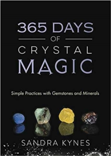 365 Days of Crystal Magic : Simple Practices with Gemstones and Minerals, Paperback / softback Book