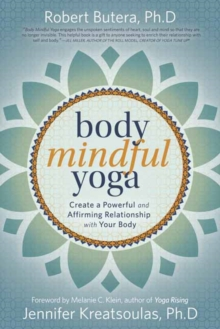 Body Mindful Yoga : Create a Powerful and Affirming Relationship with Your Body, Paperback / softback Book