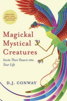 Magickal, Mystical Creatures : Invite Their Powers into Your Life, Paperback / softback Book