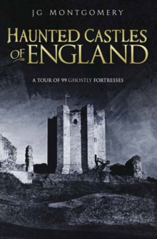 Haunted Castles of England : A Tour of 99 Ghostly Fortesses, Paperback / softback Book