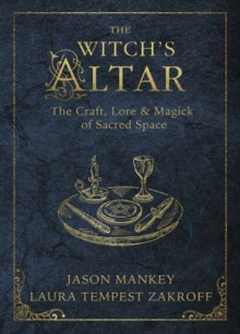The Witch's Altar : The Craft, Lore and Magick of Sacred Space, Paperback / softback Book