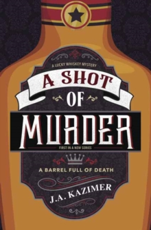 Shot of Murder,A : A Lucky Whiskey Mystery Book 1, Paperback / softback Book
