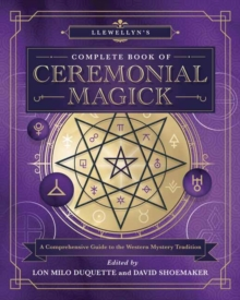Llewellyn's Complete Book of Ceremonial Magick : A Comprehensive Guide to the Western Mystery Tradition, Hardback Book