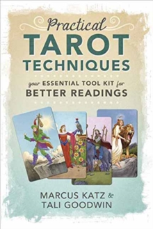 Practical Tarot Techniques : Your Essential Tool Kit for Better Readings, Paperback / softback Book