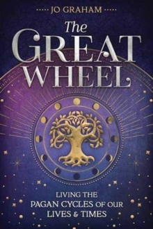 The Great Wheel : Living the Pagan Cycles of Our Lives and Times, Paperback / softback Book