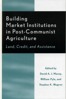 Building Market Institutions in Post-Communist Agriculture : Land, Credit, and Assistance, Hardback Book