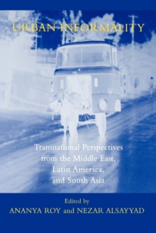 Urban Informality : Transnational Perspectives from the Middle East, Latin America, and South Asia, Paperback / softback Book