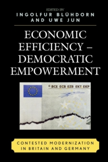 Economic Efficiency, Democratic Empowerment : Contested Modernization in Britain and Germany, Paperback / softback Book