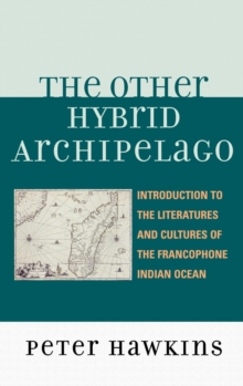 The Other Hybrid Archipelago : Introduction to the Literatures and Cultures of the Francophone Indian Ocean, Hardback Book