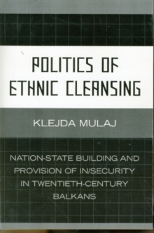 Politics of Ethnic Cleansing : Nation-State Building and Provision of In/Security in Twentieth-Century Balkans, Paperback / softback Book