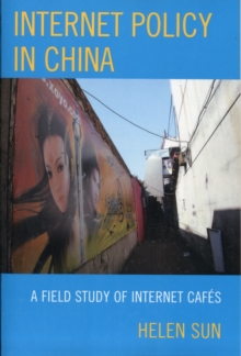 Internet Policy in China : A Field Study of Internet Cafes, Paperback / softback Book