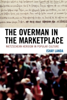 The Overman in the Marketplace : Nietzschean Heroism in Popular Culture, Paperback / softback Book