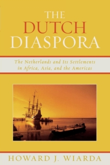The Dutch Diaspora : The Netherlands and Its Settlements in Africa, Asia, and the Americas, Paperback / softback Book
