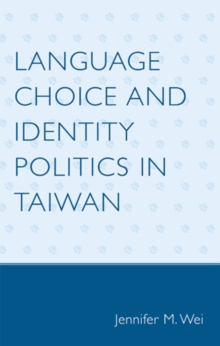 Language Choice and Identity Politics in Taiwan, Paperback / softback Book
