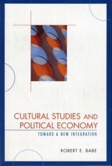 Cultural Studies and Political Economy : Toward a New Integration, Paperback / softback Book
