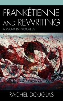 Franketienne and Rewriting : A Work in Progress, Hardback Book