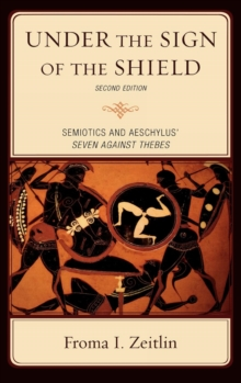 Under the Sign of the Shield : Semiotics and Aeschylus' Seven Against Thebes, Hardback Book