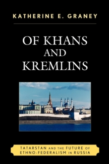 Of Khans and Kremlins : Tatarstan and the Future of Ethno-Federalism in Russia, Paperback / softback Book