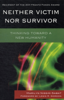 Neither Victim Nor Survivor : Thinking Toward a New Humanity, Paperback Book