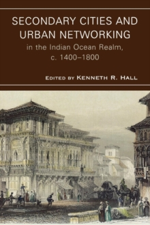 Secondary Cities and Urban Networking in the Indian Ocean Realm, c. 1400-1800, Paperback / softback Book